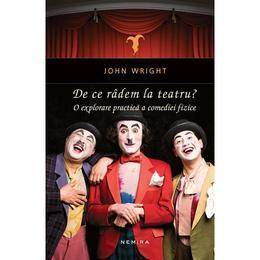 De ce radem la teatru? - John Weight, editura Nemira