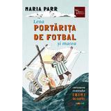 Lena portarita de fotbal si marea - Maria Parr, editura Meteor Press