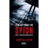 Cum sa prinzi un spion. Arta contraspionajului - James M. Olson, editura Meteor Press