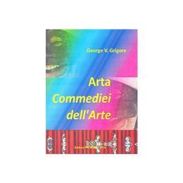 Arta Commediei dell Arte - George V. Grigore, editura Proxima