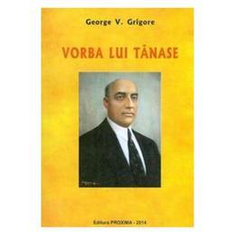 Vorba Lui Tanase - George V. Grigore, editura Proxima