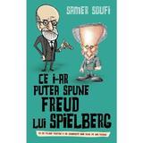 Ce i-ar putea spune Freud lui Spielberg - Samer Soufi, editura Rao
