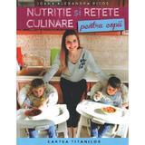 Nutritie si retete culinare pentru copii - Ioana Alexandra Picos, editura Lumea Credintei