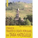 Stravechi traditii si creatii populare din Tara Hategului - Raul Constantinescu, editura Saeculum I.o.