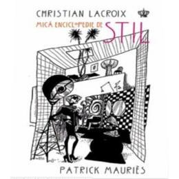 Mica enciclopedie de stil - Christian Lacroix, Patrick Mauries, editura Baroque Books & Arts
