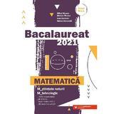 Bacalaureat 2021. Matematica M Stiintele naturii, M Tehnologic - Mihai Monea, Steluta Monea, editura Paralela 45