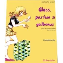 Gloss, parfum si galbenus - Georgiana Ilie, editura Booklet