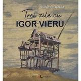 Trei zile cu Igor Vieru - Vladimir Besleaga, editura Epigraf