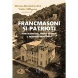 Francmasoni si patrioti - Mircea Alexandru Birt, editura Scoala Ardeleana