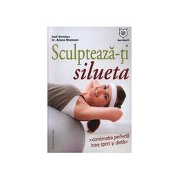 Sculpteaza-ti silueta - Jose Sanchez, Ariane Monnami, editura Leader Human Resources