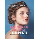 Machiajul perfect in 10 minute - Boris Entrup, editura Litera