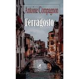 Ferragosto - Antoine Compagnon, editura Cartea Romaneasca Educational