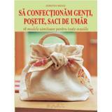 Sa confectionam genti, posete, saci de umar - Dorothy Wood, editura Mast