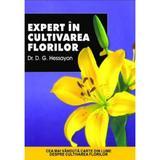 Expert in cultivarea florilor - D.G. Hessayon, editura All