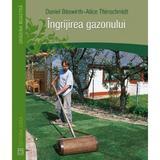 Ingrijirea gazonului - Daniel Boswirth-Alice Thinschmidt, editura Casa