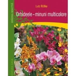 Orhideele, minuni multicolore - Lutz Rollke, editura Casa