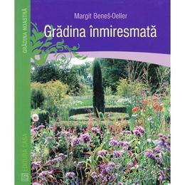 Gradina inmiresmata - Margit Benes-Oeller, editura Casa