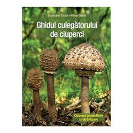Ghidul culegatorului de ciuperci - Locsmandi Csaba, Vasas Gizella, editura Casa