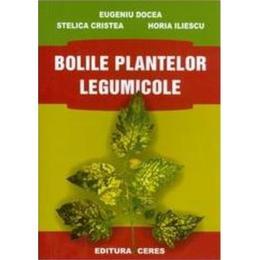 Bolile Plantelor Legumicole - Eugeniu Docea, editura Ceres