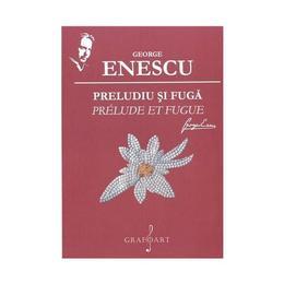 Preludiu si fuga - George Enescu, editura Grafoart