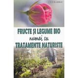 Fructe si legume bio numai cu tratamente naturiste - Philippe Asseray, editura Mast