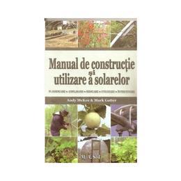 Manual de constructie si utilizare a solarelor - Andy Mckee, editura Mast