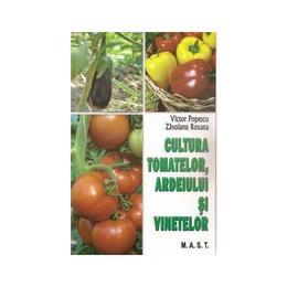 Cultura tomatelor, ardeiului si vinetelor - Victor Popescu, Zavoianu Roxana, editura Mast