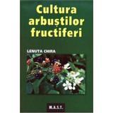 Cultura arbustilor fructiferi - Lenuta Chira, editura Mast