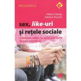 Sex, like-uri si retele sociale - Allison Havey, Deana Puccio, editura Niculescu