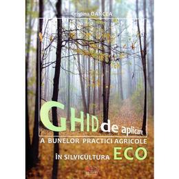 Ghid de aplicare a bunelor practice agricole in silvicultura ECO - Cristina Oancea, editura Rovimed