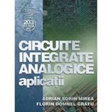 Circuite integrate analogice - Aplicatii - Adrian Sorin Mirea, Florin Domnel Grafu, editura Albastra