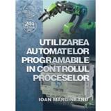Utilizarea automatelor programabile in controlul proceselor - Ioan Margineanu, editura Albastra