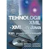 Tehnologii xml-xml in Java - Xml pentru avansati - Anghel Octavia Andreea, Anghel Leonard, editura Albastra