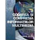 Codarea si compresia informatiilor multimedia - Bogdan Orza, editura Albastra