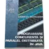Programare concurenta si paralel-distribuita in Java - Ernest Scheiber, editura Albastra