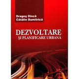 Dezvoltare si planificare urbana - Dragos Dinca, Catalin Dumitrica, editura Pro Universitaria