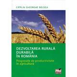 Dezvoltarea rurala durabila in Romania - Catalin Gheorghe Bologa, editura Pro Universitaria