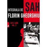 Integrala de sah vol. 2 1971-1980 - Florin Gheorghiu , editura Cartea Romaneasca