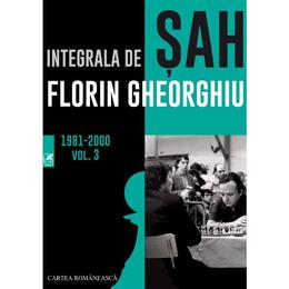 Integrala de sah 1981-2000 Vol.3 - Florin Gheorghiu, editura Cartea Romaneasca