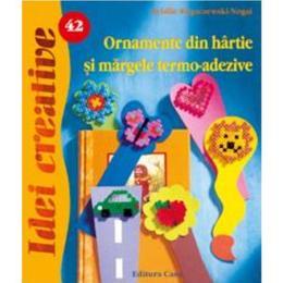 Idei Creative 42 - Ornamente Din Hartie Si Margele Termo-Adezive - Sybille Rogaczewski, editura Casa
