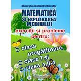 Matematica si explorarea mediului. Exercitii si probleme - Clasa pregatitoare, Clasa 1, Clasa 2 - Gheorghe-Adalbert Schneider, editura Hyperion