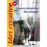 Idei creative 96 - Teserea bratarilor din margele - Szabo Ibolya, editura Casa