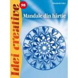 Idei creative 98 - Mandale din hartie - Elisabeth Eder, editura Casa