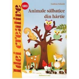 Idei Creative 101 - Animale Salbatice Din Hartie - Gudrun Schmitt, editura Casa