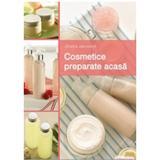 Cosmetice Preparate Acasa - Janaika Jakuszeit, editura Casa