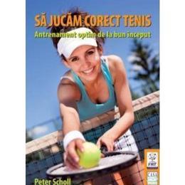 Sa Jucam Corect Tenis - Peter Scholl, editura Casa