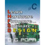 Learn Hardware Firmware and Software Design - O.G. Popa, editura Complement Control