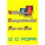 Utilizarea computerului pas cu pas - O.G. Popa, editura Complement Control