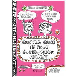 Cartea care te face super-mega fericit - Francoize Boucher, editura Didactica Publishing House