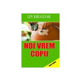 Noi vrem copii - Lev Kruglyak, editura Europress